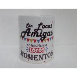 Original Taza de Cerámica decorada con frase -Sin locas amigas no tendríamos locos momentos-